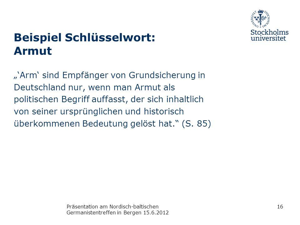 Beispiel Schlüsselwort: Armut Arm sind Empfänger von Grundsicherung in Deutschland nur, wenn man Armut als politischen Begriff auffasst, der sich inha