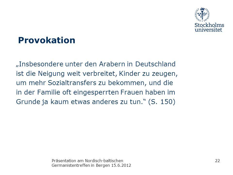 Provokation Insbesondere unter den Arabern in Deutschland ist die Neigung weit verbreitet, Kinder zu zeugen, um mehr Sozialtransfers zu bekommen, und