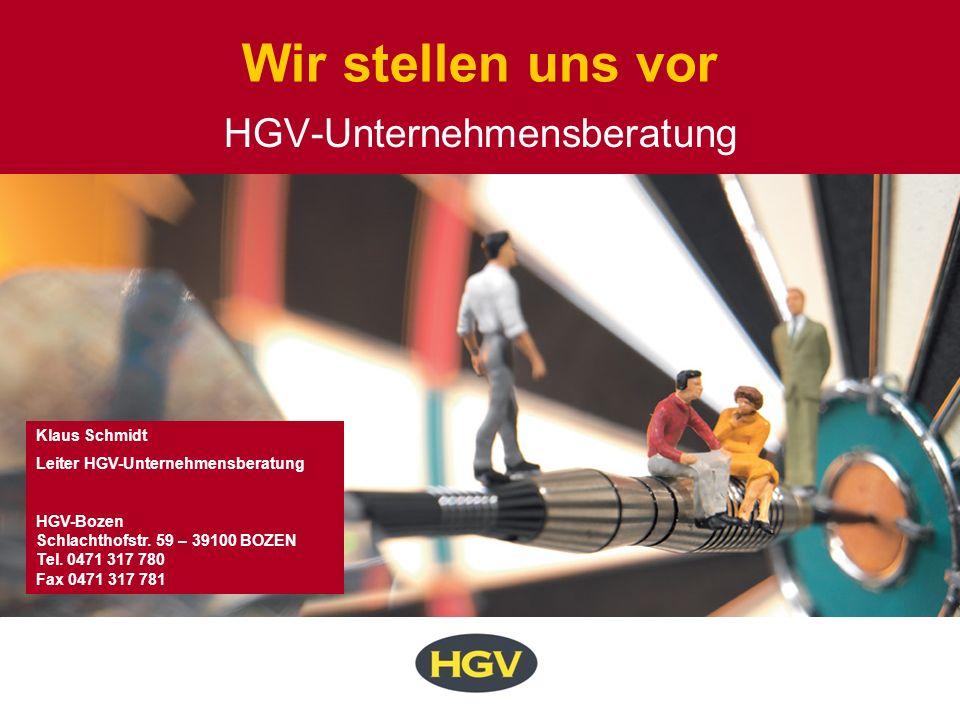 Wir stellen uns vor HGV-Unternehmensberatung Klaus Schmidt Leiter HGV-Unternehmensberatung HGV-Bozen Schlachthofstr. 59 – 39100 BOZEN Tel. 0471 317 78