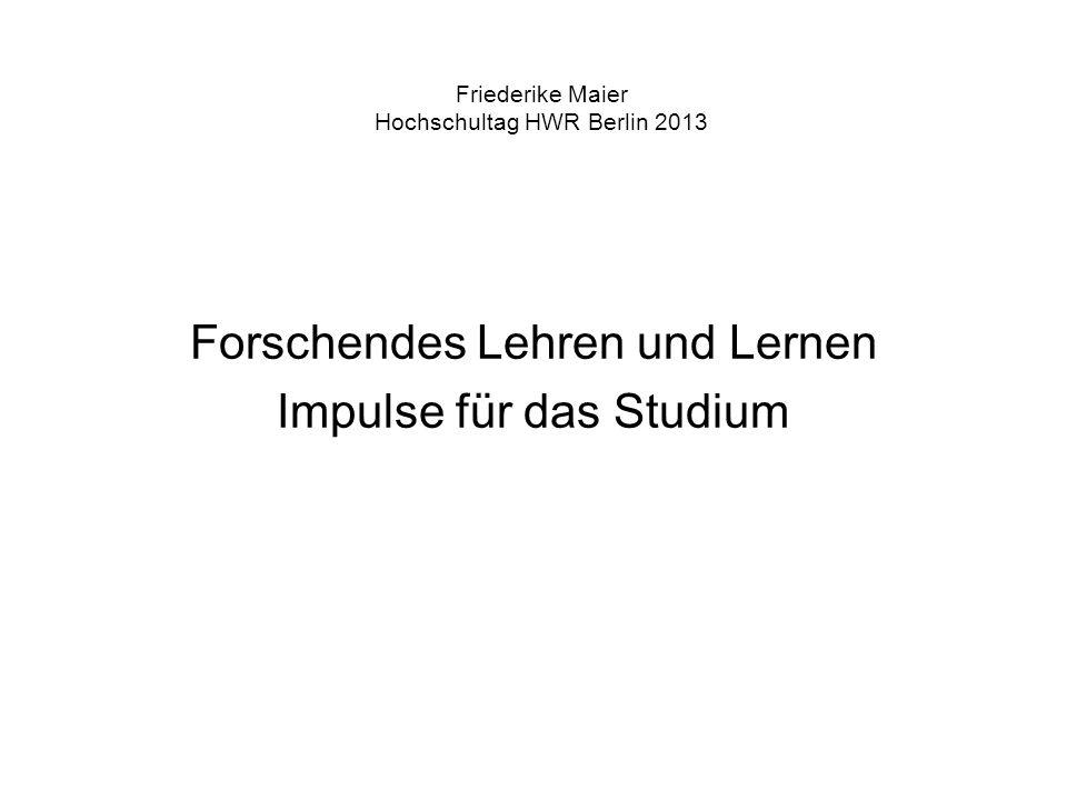 Friederike Maier Hochschultag HWR Berlin 2013 Forschendes Lehren und Lernen Impulse für das Studium