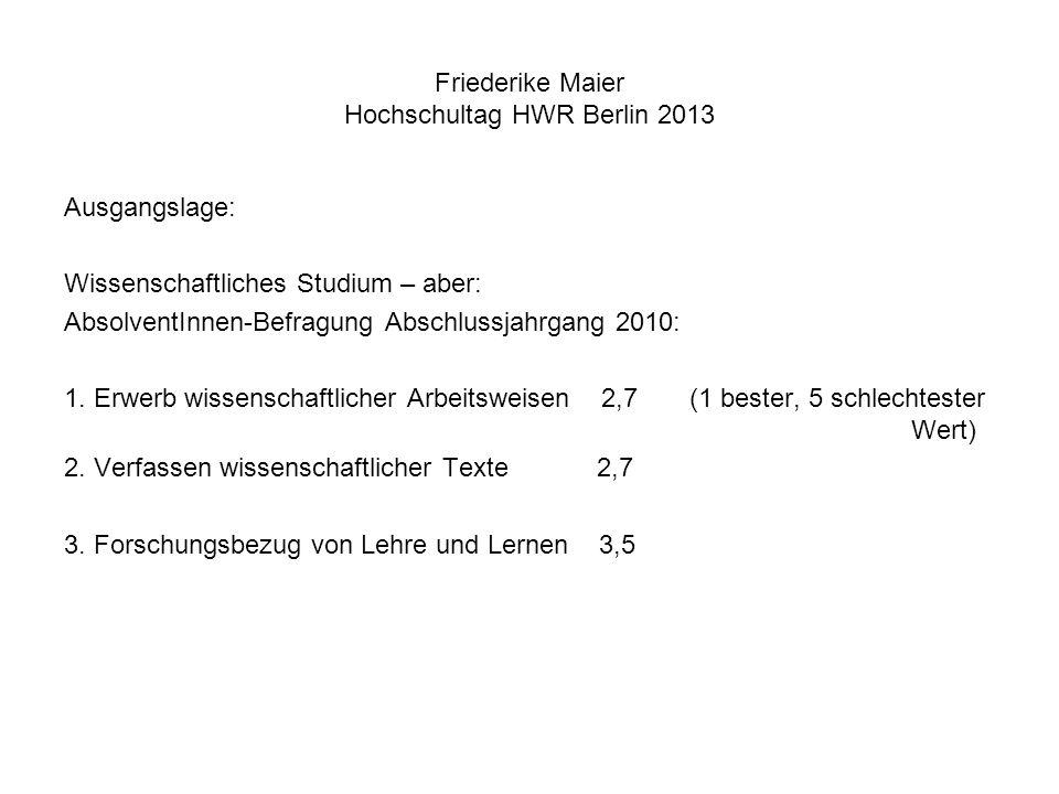 Friederike Maier Hochschultag HWR Berlin 2013 Ausgangslage: Wissenschaftliches Studium – aber: AbsolventInnen-Befragung Abschlussjahrgang 2010: 1. Erw