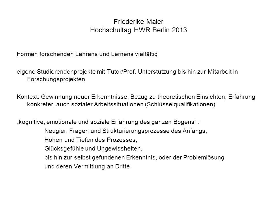 Friederike Maier Hochschultag HWR Berlin 2013 Formen forschenden Lehrens und Lernens vielfältig eigene Studierendenprojekte mit Tutor/Prof. Unterstütz