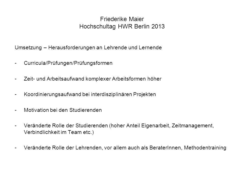 Friederike Maier Hochschultag HWR Berlin 2013 Heute: Austausch eigener Erfahrungen, Erkenntnisse und Projekte zu dieser Form des Lehrens und Lernens Sammlung von Ideen und Anregungen, wie wir dies in den Studiengängen der HWR Berlin stärker verankern können Formulierung von Rahmenbedingungen unter denen das machbar wird