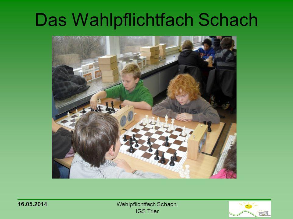 Das Wahlpflichtfach Schach 16.05.2014Wahlpflichtfach Schach IGS Trier