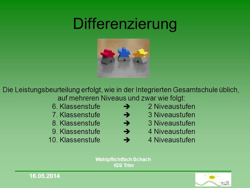 Differenzierung Wahlpflichtfach Schach IGS Trier Die Leistungsbeurteilung erfolgt, wie in der Integrierten Gesamtschule üblich, auf mehreren Niveaus und zwar wie folgt: 6.