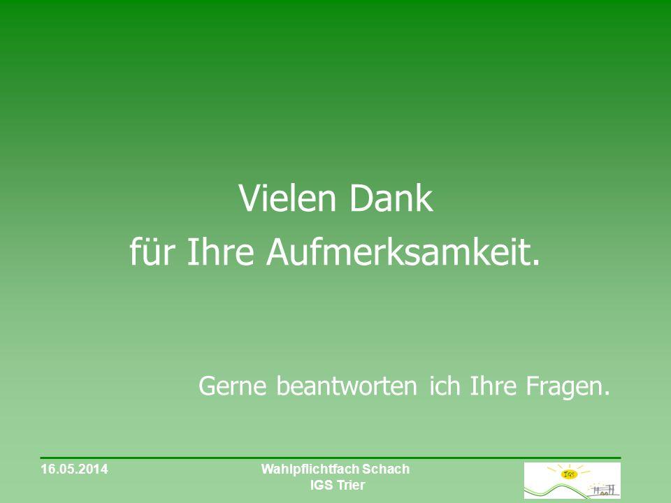 16.05.2014Wahlpflichtfach Schach IGS Trier Vielen Dank für Ihre Aufmerksamkeit.