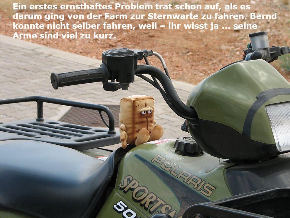 Ein erstes ernsthaftes Problem trat schon auf, als es darum ging von der Farm zur Sternwarte zu fahren. Bernd konnte nicht selber fahren, weil – ihr w