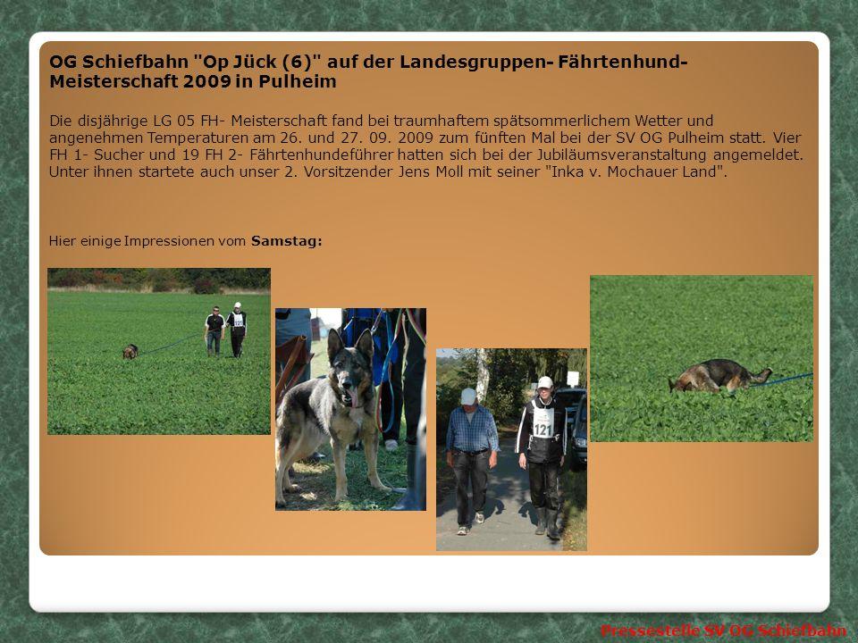 OG Schiefbahn Op Jück (6) auf der Landesgruppen- Fährtenhund- Meisterschaft 2009 in Pulheim Die disjährige LG 05 FH- Meisterschaft fand bei traumhaftem spätsommerlichem Wetter und angenehmen Temperaturen am 26.