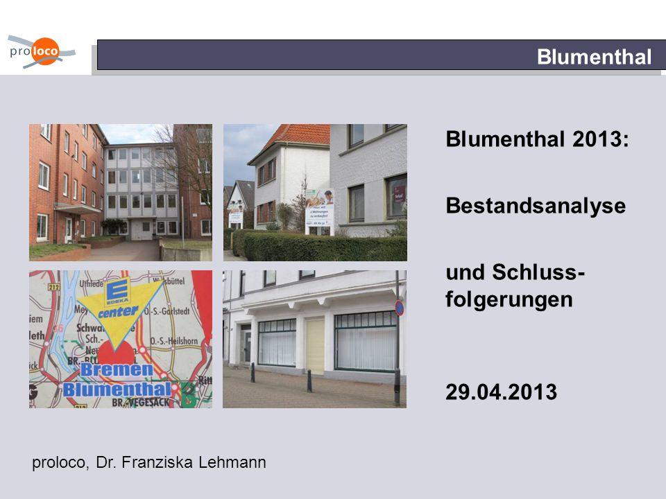 Blumenthal Blumenthal 2013: Bestandsanalyse und Schluss- folgerungen 29.04.2013 proloco, Dr. Franziska Lehmann