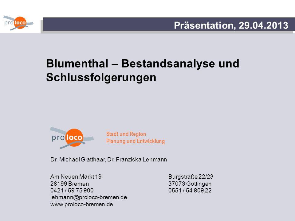 Präsentation, 29.04.2013 Blumenthal – Bestandsanalyse und Schlussfolgerungen Dr. Michael Glatthaar, Dr. Franziska Lehmann Am Neuen Markt 19 Burgstraße