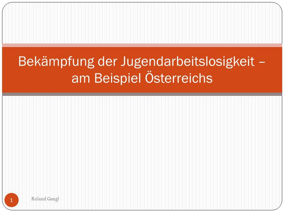 Bekämpfung der Jugendarbeitslosigkeit – am Beispiel Österreichs 1 Roland Gangl