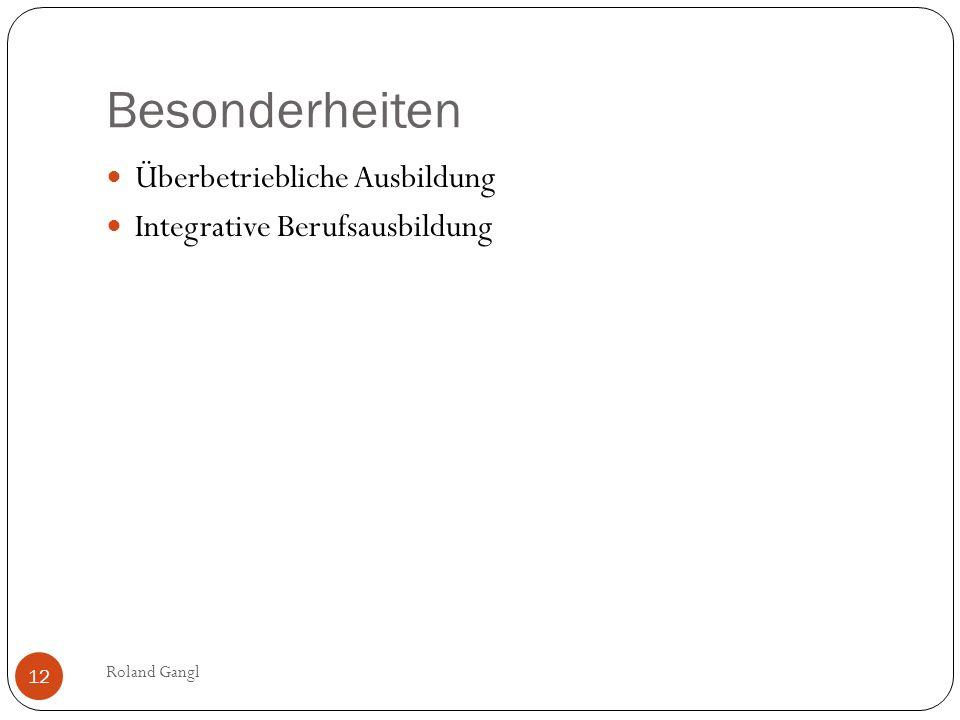Besonderheiten Roland Gangl 12 Überbetriebliche Ausbildung Integrative Berufsausbildung