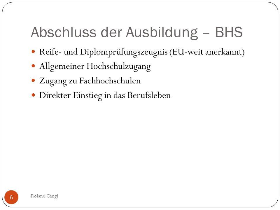 Abschluss der Ausbildung – BHS Reife- und Diplomprüfungszeugnis (EU-weit anerkannt) Allgemeiner Hochschulzugang Zugang zu Fachhochschulen Direkter Ein