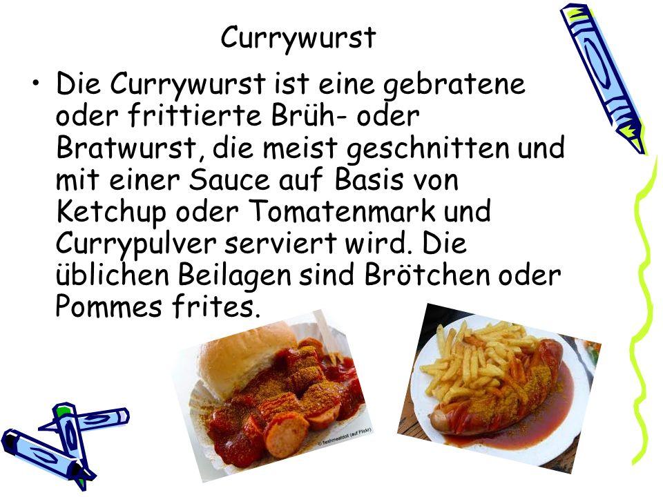 Currywurst Die Currywurst ist eine gebratene oder frittierte Brüh- oder Bratwurst, die meist geschnitten und mit einer Sauce auf Basis von Ketchup ode