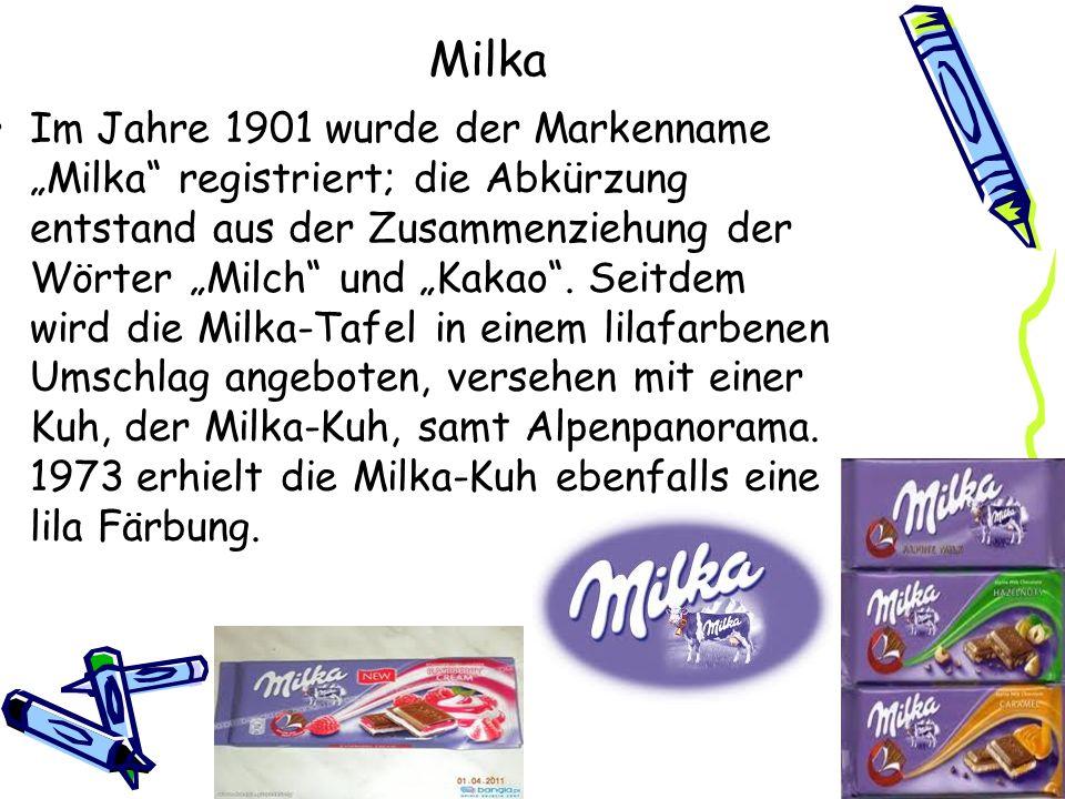 Milka Im Jahre 1901 wurde der Markenname Milka registriert; die Abkürzung entstand aus der Zusammenziehung der Wörter Milch und Kakao. Seitdem wird di