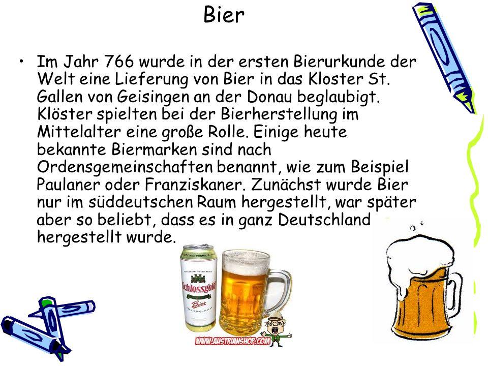 Bier Im Jahr 766 wurde in der ersten Bierurkunde der Welt eine Lieferung von Bier in das Kloster St. Gallen von Geisingen an der Donau beglaubigt. Klö