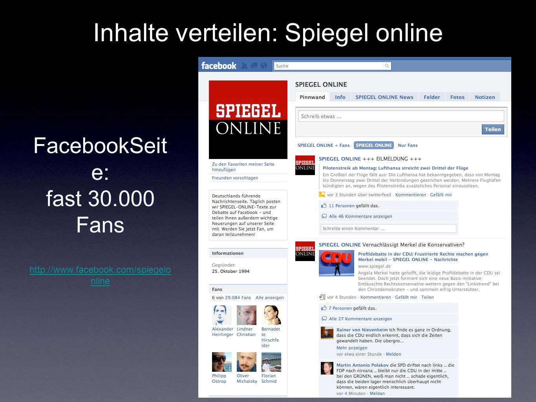 Inhalte verteilen: Spiegel online FacebookSeit e: fast 30.000 Fans http://www.facebook.com/spiegelo nline