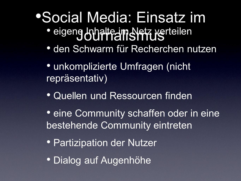Social Media: Einsatz im Journalismus eigene Inhalte im Netz verteilen den Schwarm für Recherchen nutzen unkomplizierte Umfragen (nicht repräsentativ)