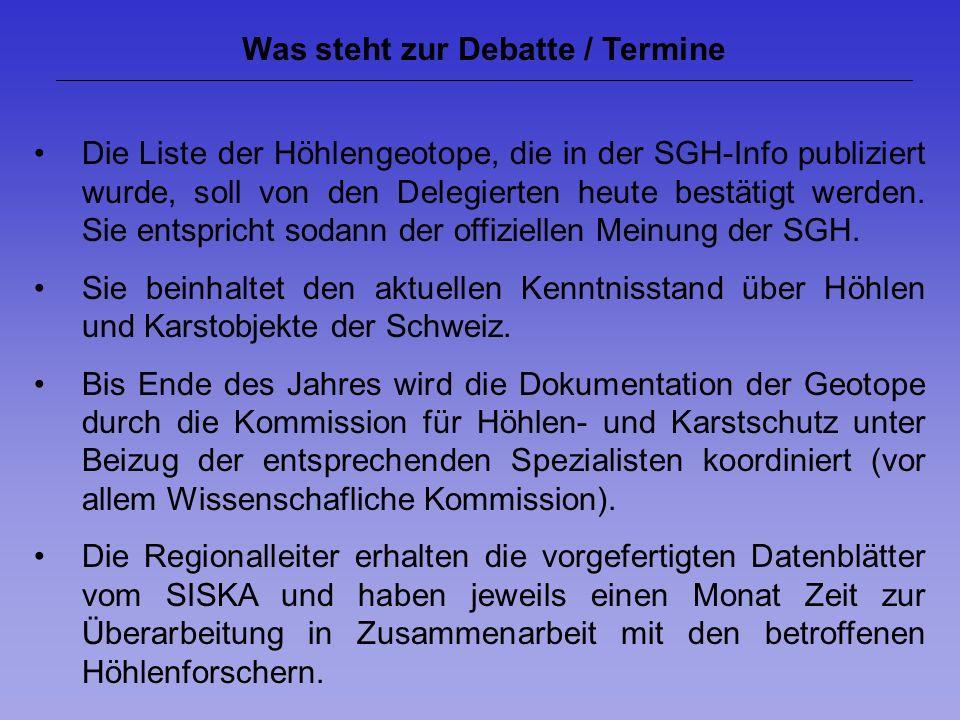 Was steht zur Debatte / Termine Die Liste der Höhlengeotope, die in der SGH-Info publiziert wurde, soll von den Delegierten heute bestätigt werden.
