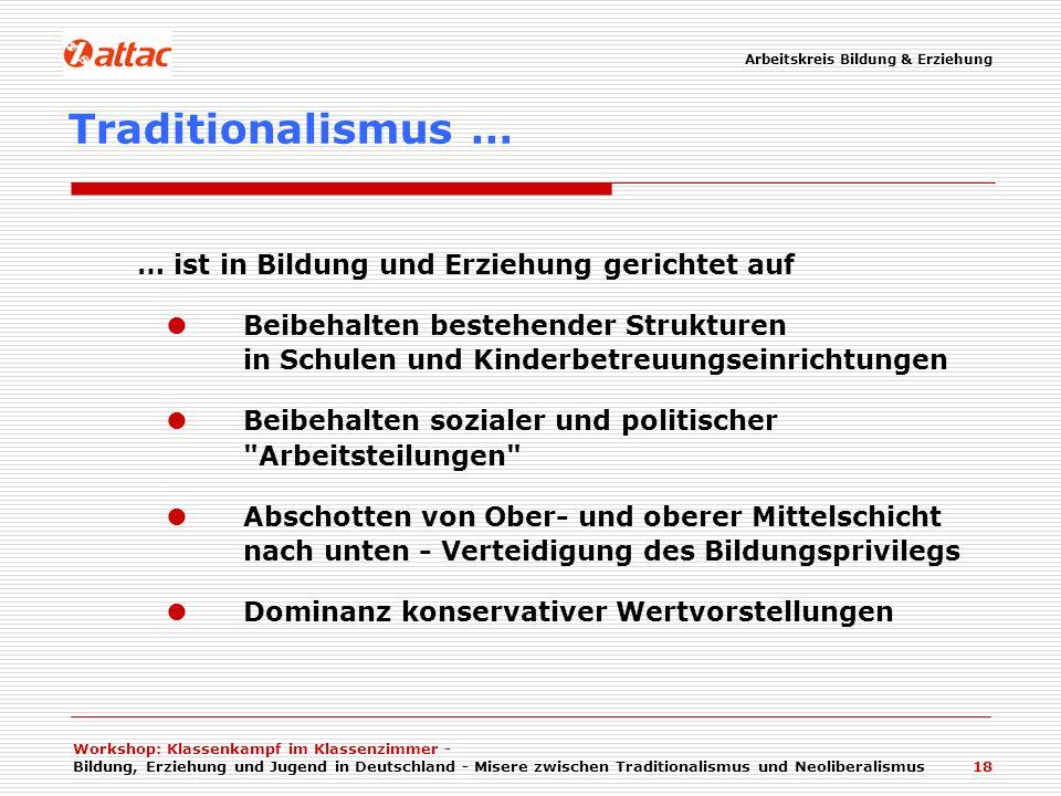 Workshop: Klassenkampf im Klassenzimmer - Bildung, Erziehung und Jugend in Deutschland - Misere zwischen Traditionalismus und Neoliberalismus 18 Tradi