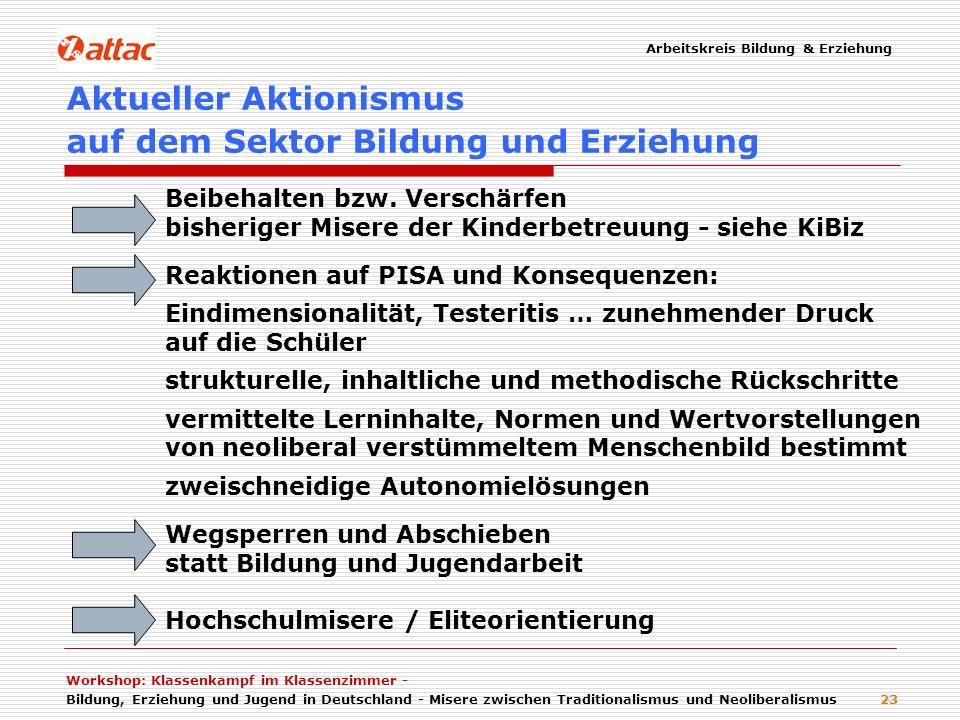 Arbeitskreis Bildung & Erziehung Workshop: Klassenkampf im Klassenzimmer - Bildung, Erziehung und Jugend in Deutschland - Misere zwischen Traditionalismus und Neoliberalismus 23 Beibehalten bzw.