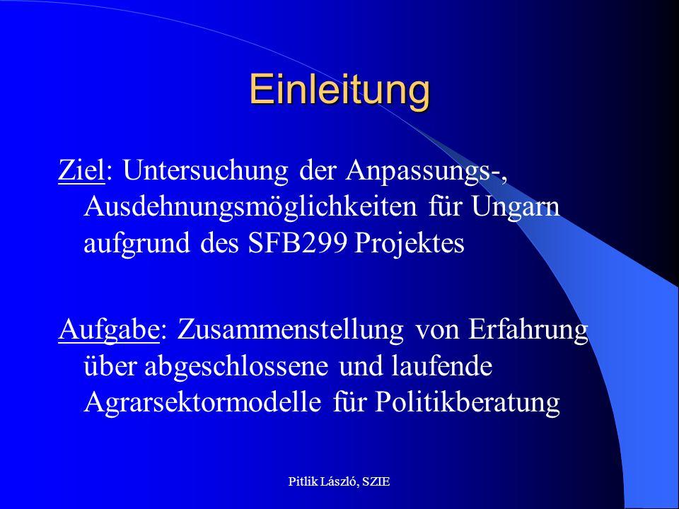 Pitlik László, SZIE Einleitung Ziel: Untersuchung der Anpassungs-, Ausdehnungsmöglichkeiten für Ungarn aufgrund des SFB299 Projektes Aufgabe: Zusammen