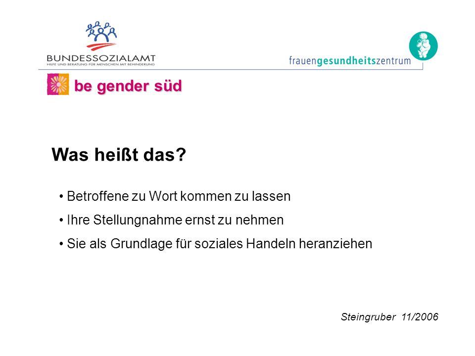 be gender süd Betroffene zu Wort kommen zu lassen Ihre Stellungnahme ernst zu nehmen Sie als Grundlage für soziales Handeln heranziehen Steingruber 11/2006 Was heißt das