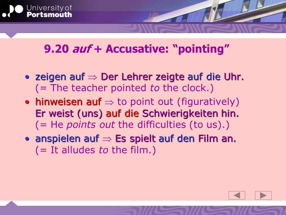 9.20 auf + Accusative: pointing zeigen auf Der Lehrer zeigte auf die Uhr.zeigen auf Der Lehrer zeigte auf die Uhr.