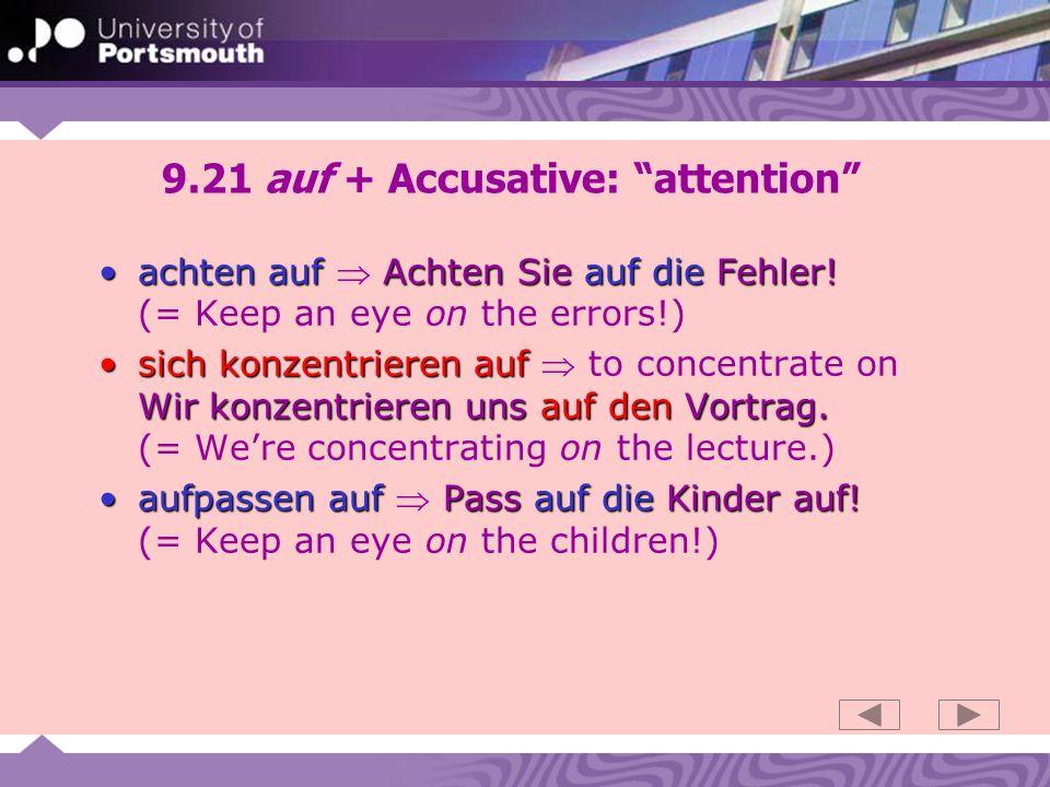 9.21 auf + Accusative: attention achten auf Achten Sie auf die Fehler!achten auf Achten Sie auf die Fehler.