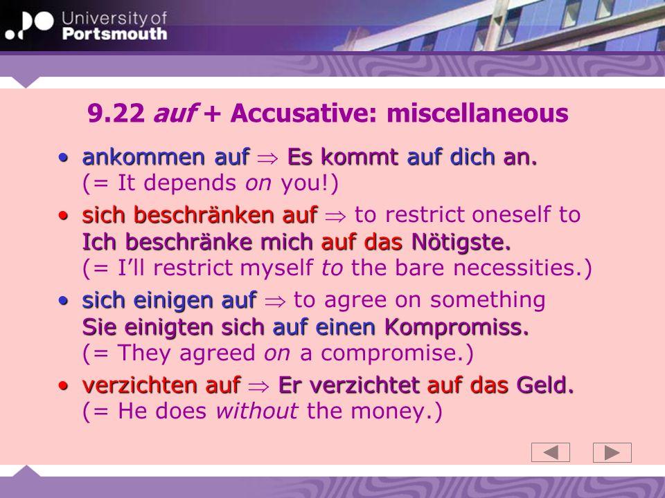 9.22 auf + Accusative: miscellaneous ankommen auf Es kommt auf dich an.ankommen auf Es kommt auf dich an.