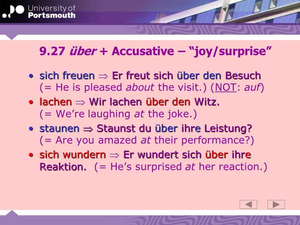 9.27 über + Accusative – joy/surprise sich freuen Er freut sich über den Besuchsich freuen Er freut sich über den Besuch (= He is pleased about the visit.) (NOT: auf) lachen Wir lachen über den Witz.lachen Wir lachen über den Witz.