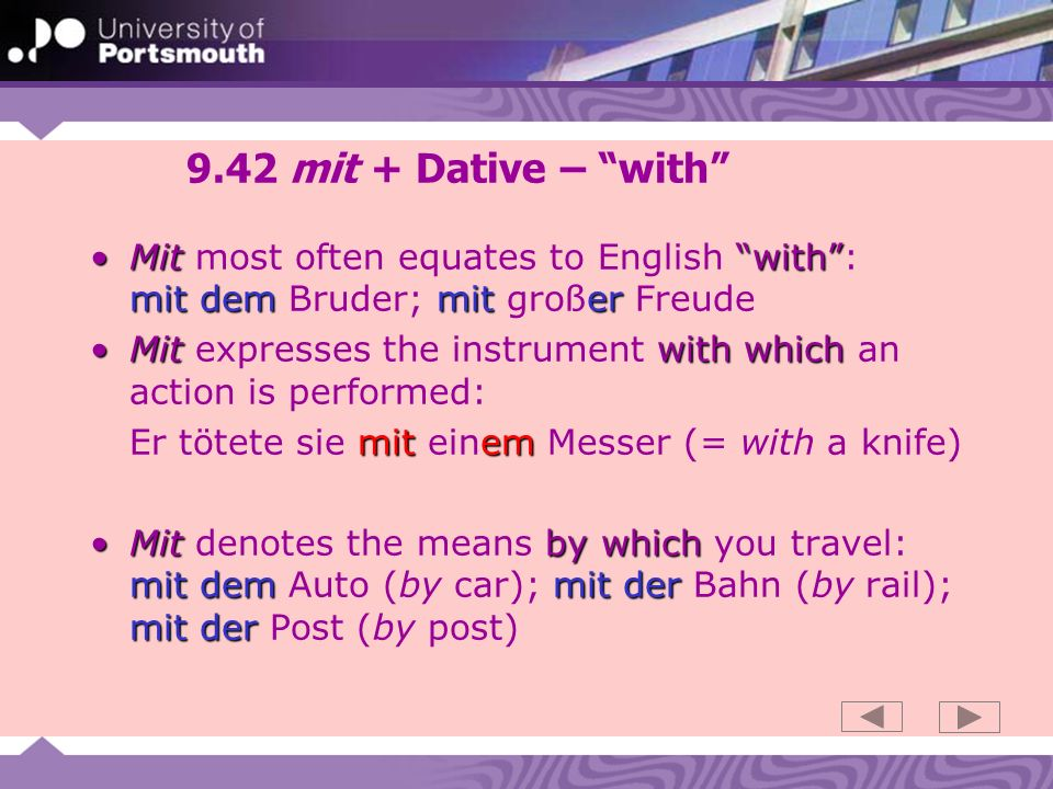 9.43 mit + Dative: verbs Mit startingendingMit is used with verbs of starting and ending: anfangen beginnen mit Fangen wir mit dem Essen an!anfangen, beginnen mit to start on sth.