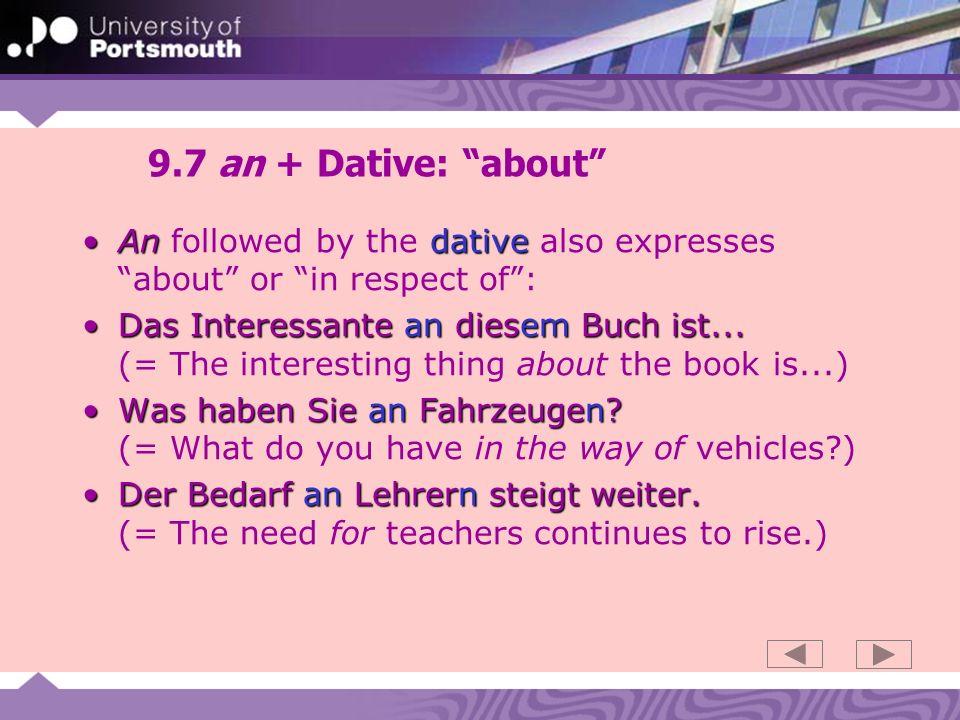 9.7 an + Dative: about AndativeAn followed by the dative also expresses about or in respect of: Das Interessante an diesem Buch ist...Das Interessante an diesem Buch ist...