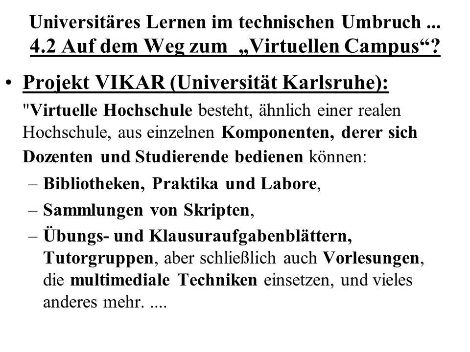Universitäres Lernen im technischen Umbruch... 4.2 Auf dem Weg zum Virtuellen Campus? Projekt VIKAR (Universität Karlsruhe):