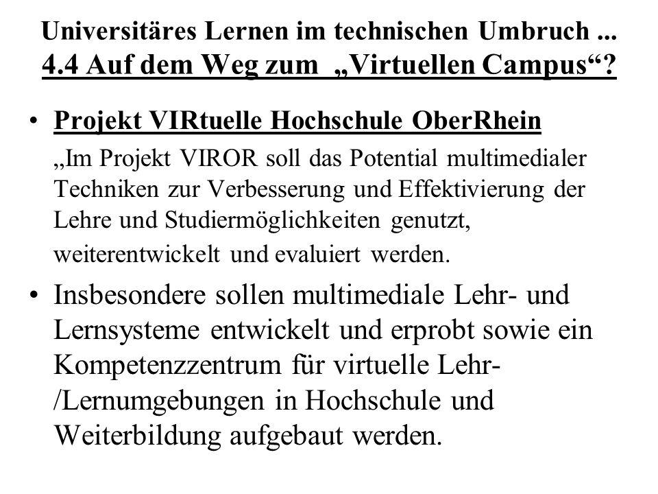 Universitäres Lernen im technischen Umbruch... 4.4 Auf dem Weg zum Virtuellen Campus? Projekt VIRtuelle Hochschule OberRhein Im Projekt VIROR soll das