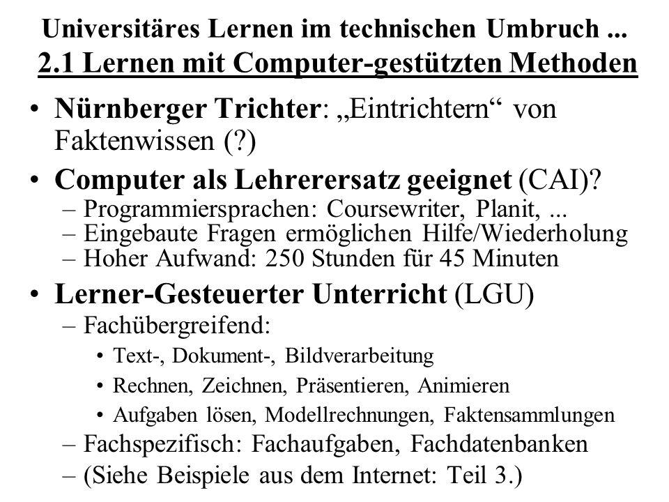 Universitäres Lernen im technischen Umbruch... 2.1 Lernen mit Computer-gestützten Methoden Nürnberger Trichter: Eintrichtern von Faktenwissen (?) Comp