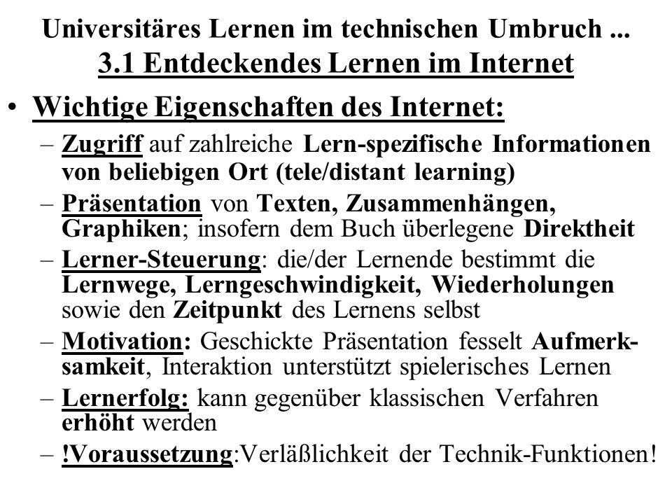 Universitäres Lernen im technischen Umbruch... 3.1 Entdeckendes Lernen im Internet Wichtige Eigenschaften des Internet: –Zugriff auf zahlreiche Lern-s