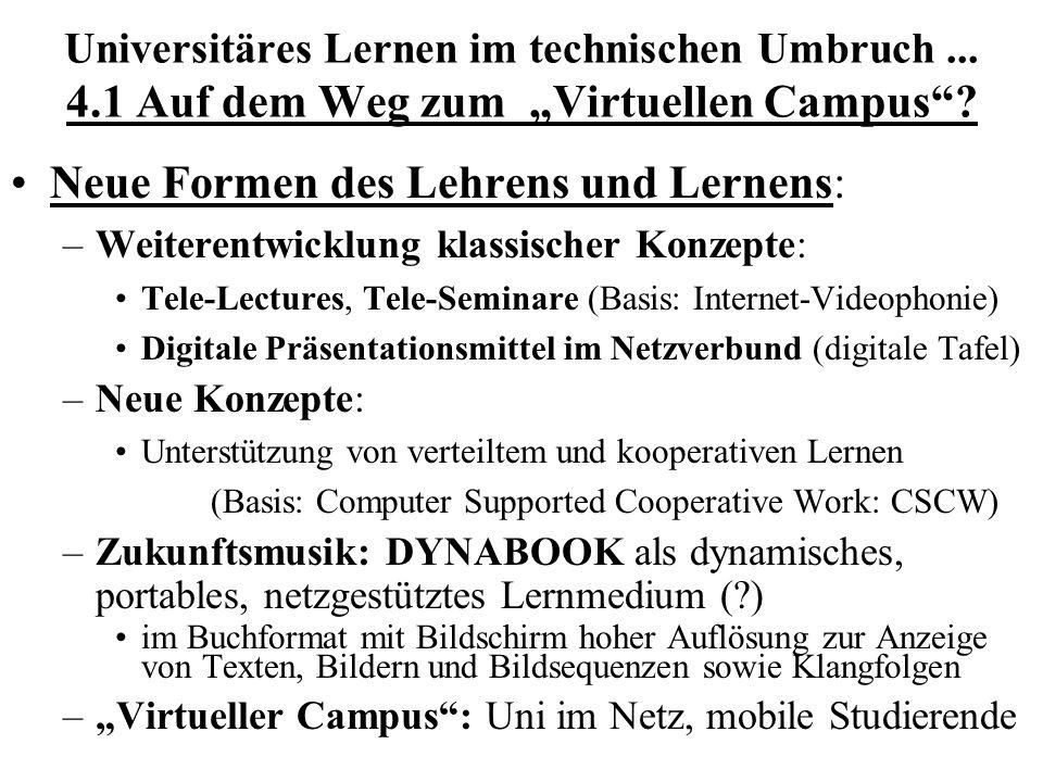 Universitäres Lernen im technischen Umbruch... 4.1 Auf dem Weg zum Virtuellen Campus? Neue Formen des Lehrens und Lernens: –Weiterentwicklung klassisc