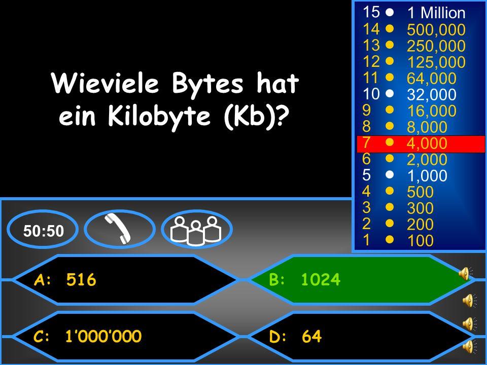 A: 516 C: 1000000 B: 1024 D: 64 50:50 15 14 13 12 11 10 9 8 7 6 5 4 3 2 1 1 Million 500,000 250,000 125,000 64,000 32,000 16,000 8,000 4,000 2,000 1,000 500 300 200 100 Wieviele Bytes hat ein Kilobyte (Kb)?