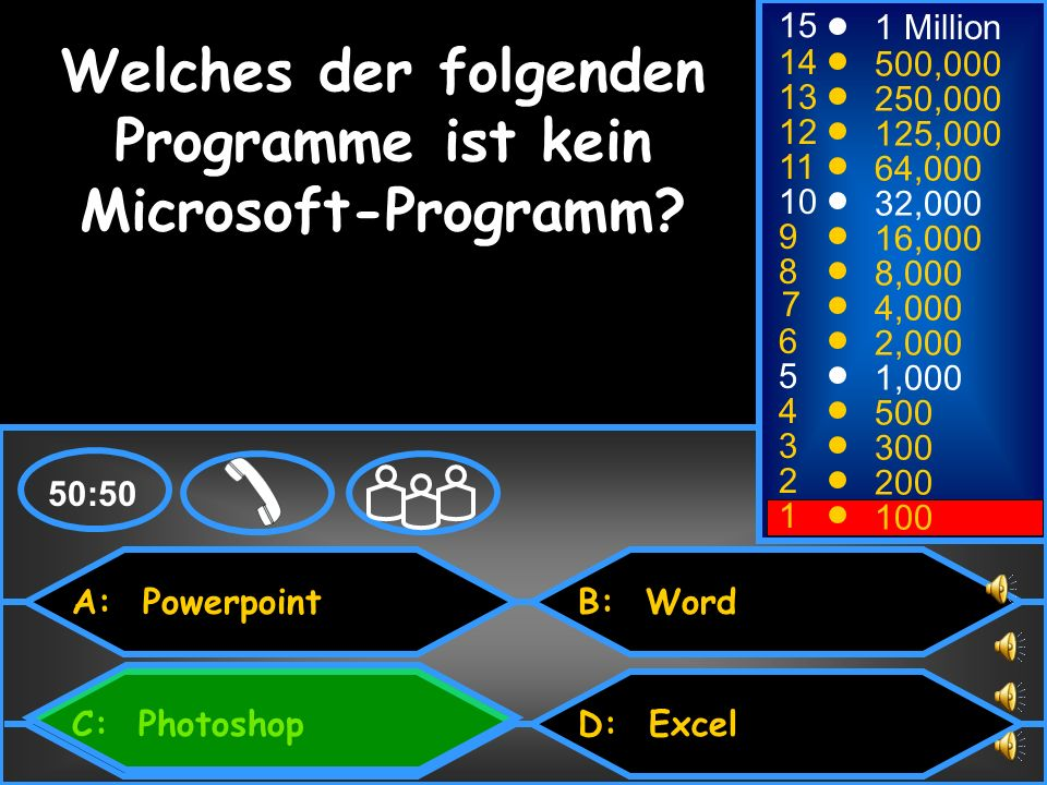 A: Powerpoint C: Photoshop B: Word D: Excel 50:50 15 14 13 12 11 10 9 8 7 6 5 4 3 2 1 1 Million 500,000 250,000 125,000 64,000 32,000 16,000 8,000 4,0