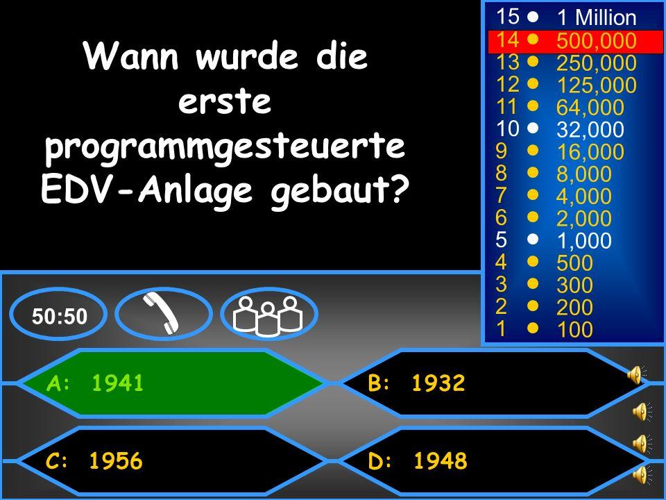 A: 1941 C: 1956 B: 1932 D: 1948 50:50 15 14 13 12 11 10 9 8 7 6 5 4 3 2 1 1 Million 500,000 250,000 125,000 64,000 32,000 16,000 8,000 4,000 2,000 1,000 500 300 200 100 Wann wurde die erste programmgesteuerte EDV-Anlage gebaut?