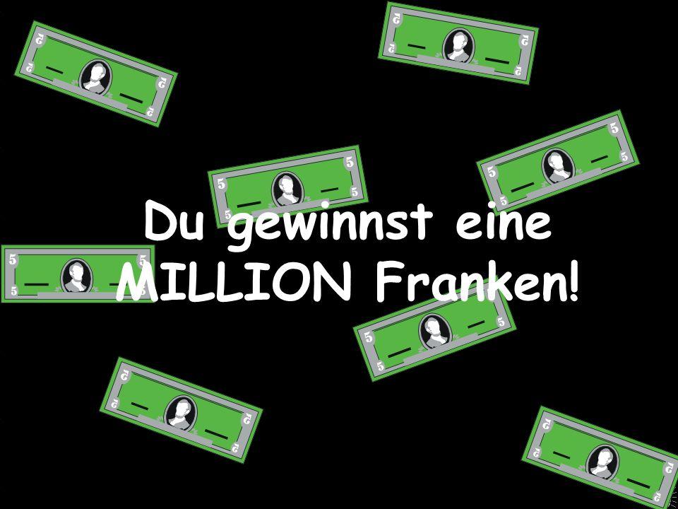 Du gewinnst eine MILLION Franken!