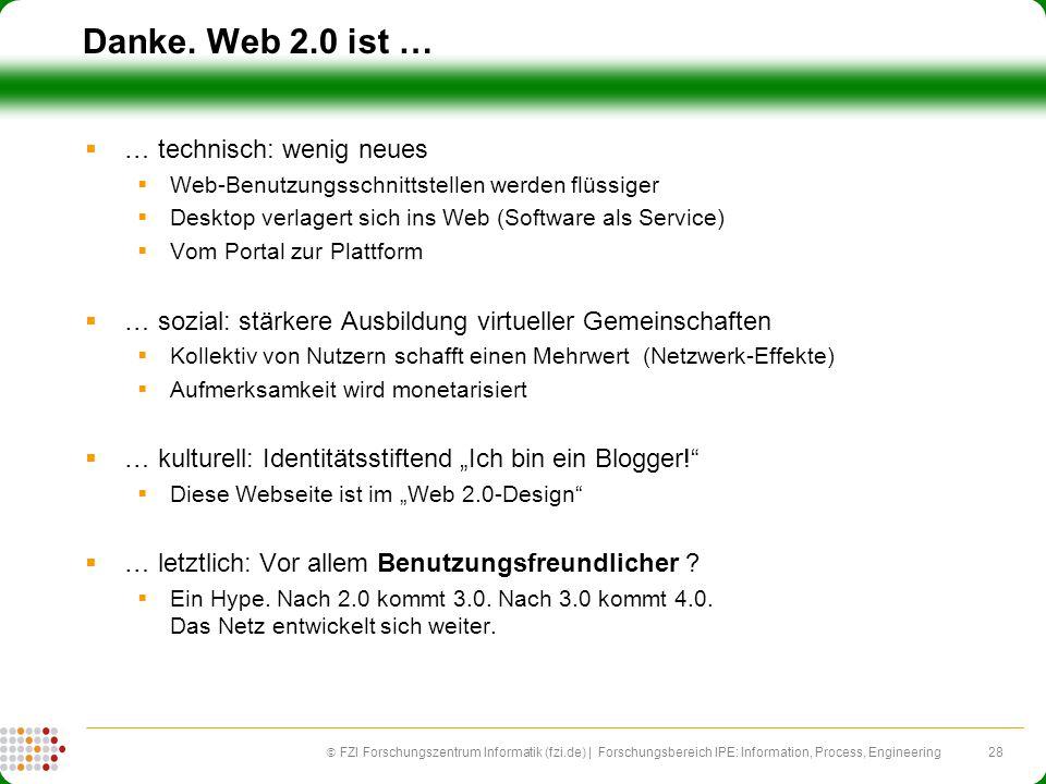 28 FZI Forschungszentrum Informatik (fzi.de) | Forschungsbereich IPE: Information, Process, Engineering Danke. Web 2.0 ist … … technisch: wenig neues