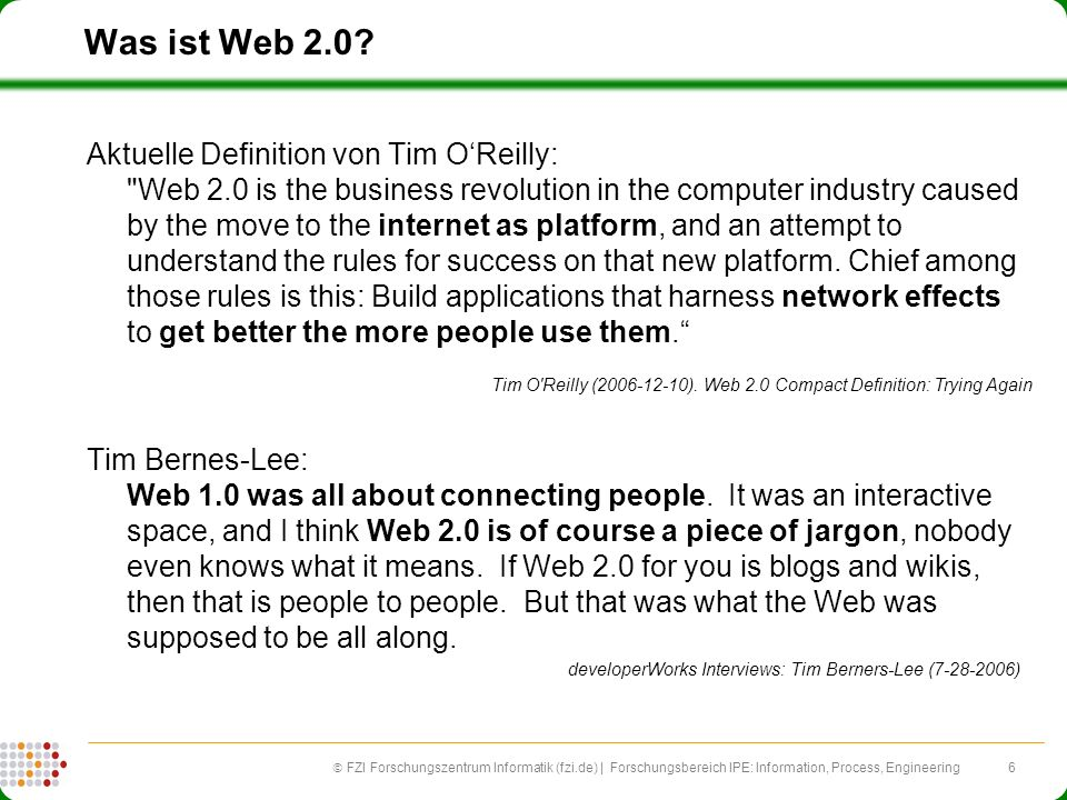 6 FZI Forschungszentrum Informatik (fzi.de) | Forschungsbereich IPE: Information, Process, Engineering Was ist Web 2.0? Aktuelle Definition von Tim OR