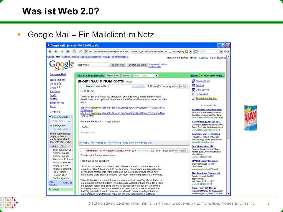 8 FZI Forschungszentrum Informatik (fzi.de) | Forschungsbereich IPE: Information, Process, Engineering Was ist Web 2.0? Google Mail – Ein Mailclient i