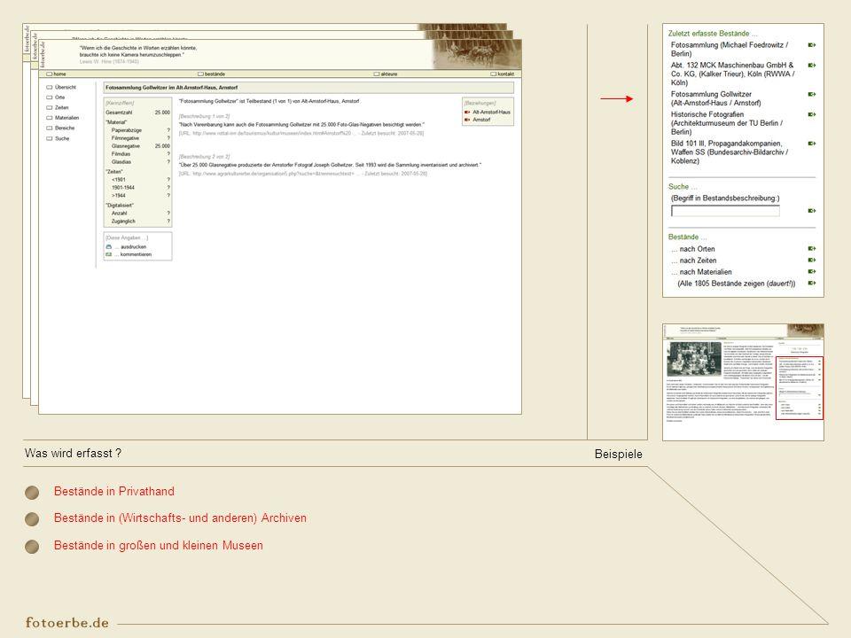 Was wird erfasst ? Bestände in Privathand Bestände in (Wirtschafts- und anderen) Archiven Bestände in großen und kleinen Museen Beispiele