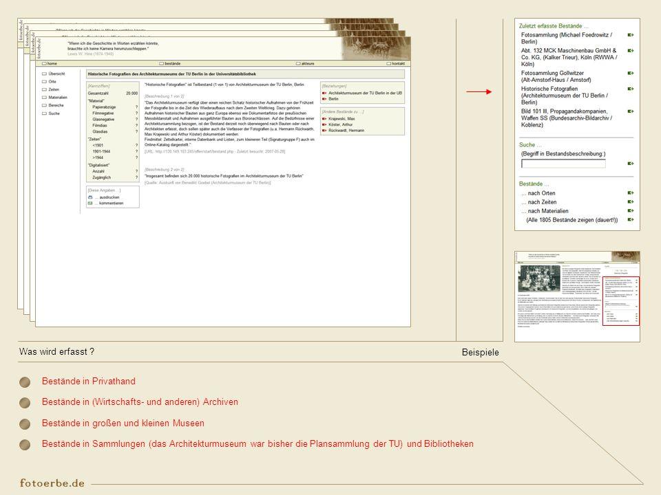 Was wird erfasst ? Bestände in Privathand Bestände in (Wirtschafts- und anderen) Archiven Bestände in großen und kleinen Museen Bestände in Sammlungen