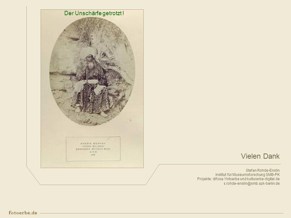 Der Unschärfe getrotzt ! Vielen Dank Stefan Rohde-Enslin Institut für Museumsforschung SMB-PK Projekte: difosa / fotoerbe und kulturerbe-digital.de s.