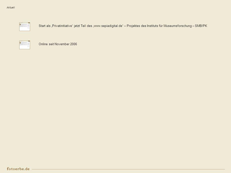 Aktuell Start als Privatinitiative jetzt Teil des www.sepiadigital.de – Projektes des Instituts für Museumsforschung – SMB/PK Online seit November 200