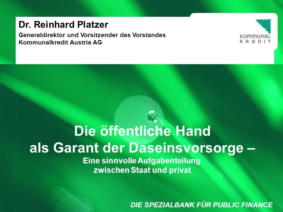 DIE SPEZIALBANK FÜR PUBLIC FINANCE Füllung weiß/ keine Füllung 1 Generaldirektor und Vorsitzender des Vorstandes Kommunalkredit Austria AG Dr.